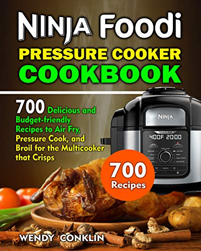 Ninja Foodi Pressure Cooker  Cookbook: 700 Delicious and Budget-Friendly Recipes to Air Fry,  Pressure Cook, and Broil for the Multicooker That  Crisps