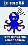 La rete 5G: Tutto quello che è bene sapere (Come funziona: panoramica tecnologie Vol. 11)