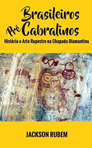 Brasileiros Pré-Cabralinos: História e Arte Rupestre na ...