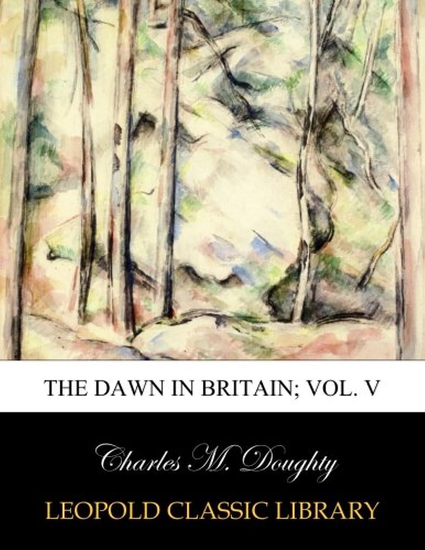 待って所有者The dawn in Britain; Vol. V