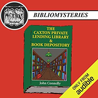 The Caxton Private Lending Library & Book Depository                   By:                                                                                                                                 John Connolly                               Narrated by:                                                                                                                                 Eric Yves Garcia                      Length: 1 hr and 56 mins     157 ratings     Overall 4.3