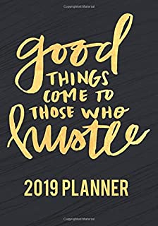 Good Things Come To Those Who Hustle 2019 Planner: Personal Agenda And Appointment Journal Notebook Daily Weekly & Monthly Planner (Schedule Planner)