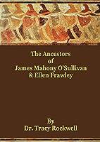 The Ancestors of James Mahoney O'Sullivan & Ellen Frawley: The Rockwell Genealogies