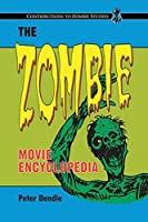 The Zombie Movie Encyclopedia (Contributions to Zombie Studies)