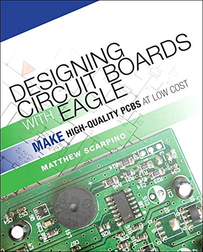 Designing Circuit Boards with EAGLE: Make High-Quality PCBs at Low Cost (English Edition)