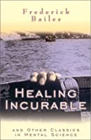 Healing the Incurable: And Other Classics in Mental Science
