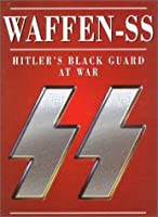 "Waffen-SS Hitler""s Black Guard At War"