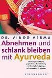 Abnehmen und schlank bleiben mit Ayurveda: Wunschgewicht und jugendliche Ausstrahlung mit den Ratschlägen der 'First Lady of Ayurveda'