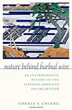 Nature Behind Barbed Wire: An Environmental History of the Japanese American Incarceration