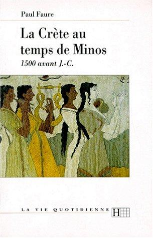 LA CRETE AU TEMPS DE MINOS 1500 AV. : J.-C. 3ème édition mise à jour 1997