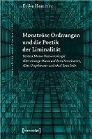 Monstroese Ordnungen und die Poetik der Liminalitaet: Terézia Moras Romantrilogie »Der einzige Mann auf dem Kontinent«, »Das Ungeheuer« und »Auf dem Seil«