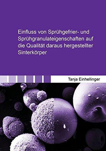 Einfluss von Sprühgefrier- und Sprühgranulateigenschaften auf die Qualität daraus hergestellter Sinterkörper (Berichte aus der Werkstofftechnik)