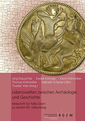 Lebenswelten zwischen Archäologie und Geschichte: Festschrift für Falko Daim zu seinem 65. Geburtstag (2 Bände) (Römisch Germanisches Zentralmuseum / ... Zentralmuseums, Band 150)