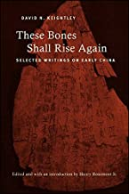 These Bones Shall Rise Again: Selected Writings on Early China (SUNY series in Chinese Philosophy and Culture)