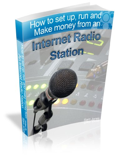 How to Set Up, Run and Make Money from an Internet Radio Station