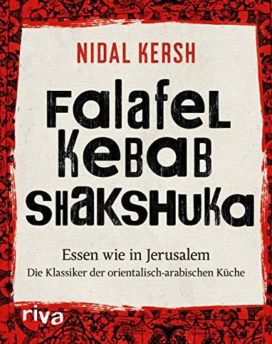 Falafel, Kebab, Shakshuka: Essen wie in Jerusalem. Die Klassiker der orientalisch-arabischen Küche