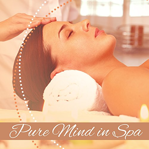 Pure Mind in Spa – Nature Sounds for Relaxation, Spa Music, Soothing Rain, Restful Water, Ocean Waves, Relaxed Mind, Calmness