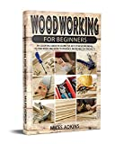 WOODWORKING FOR BEGINNERS ( NEW EDITION 2021): An Essential Guide to Learn the Art of Woodworking, its Processes and How to Produce Incredible DIY Projects