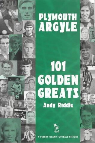 Plymouth Argyle: 101 Golden Greats (Desert Island Football Histories)