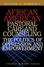 African American Pastoral Care and Counseling:: The Politics of Oppression and Empowerment