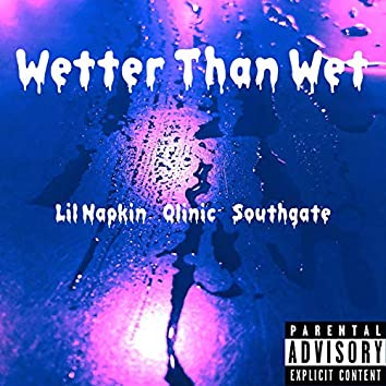 Wetter Than Wet (feat. Qlinic & Southgate)