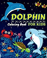 Dolphin Coloring Book For Kids: Amazing Coloring Pages of Dolphin for Toddlers and Kids Ages 4-12, Girls and Boys, Preschool and Kindergarten A Kids Coloring Book with Adorable Design of Dolphins