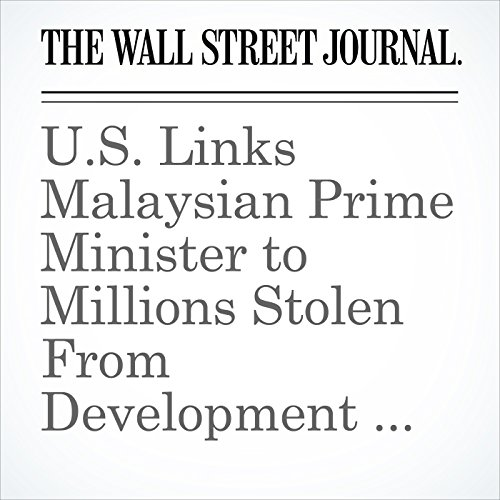 U.S. Links Malaysian Prime Minister to Millions Stolen From Development Fund audiobook cover art