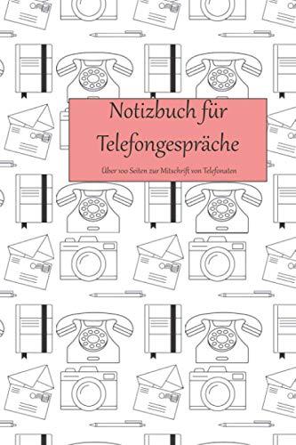Notizbuch für Telefongespräche: Über 100 Seiten zur Mitschrift von Telefonaten: Die perfekte Hilfe für den Büroalltag, für Lehrer oder Selbstständige (100+ Seiten auf Deutsch)