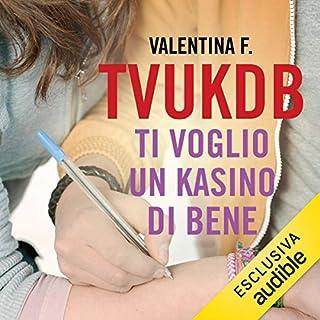 Ti voglio un kasino di bene     TVUKDB 1              Di:                                                                                                                                 Valentina F.                               Letto da:                                                                                                                                 Giada Bonanomi                      Durata:  4 ore e 10 min     Non sono ancora presenti recensioni clienti     Totali 0,0