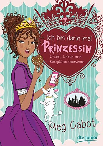 Ich bin dann mal Prinzessin – Chaos, Kekse und königliche Cousinen (Die Prinzessin-Olivia-Reihe, Band 2)
