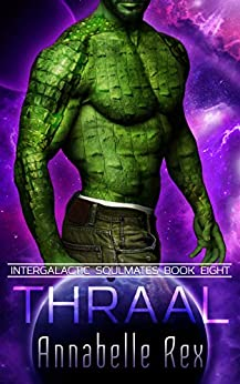 Thraal (Intergalactic Soulmates Book 8) by [Annabelle Rex]