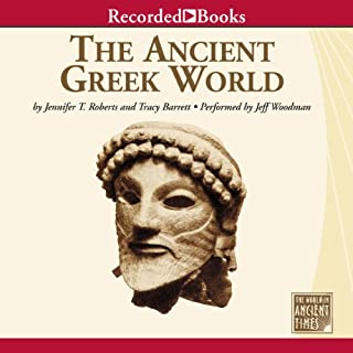 The Ancient Greek World                   By:                                                                                                                                 Jennifer Roberts,                                                                                        Tracey Barrett                               Narrated by:                                                                                                                                 Jeff Woodman                      Length: 4 hrs and 48 mins     2 ratings     Overall 4.5
