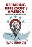 Repairing Jefferson's America: A Guide to Civility and Enlightened Citizenship