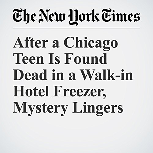 After a Chicago Teen Is Found Dead in a Walk-in Hotel Freezer, Mystery Lingers copertina