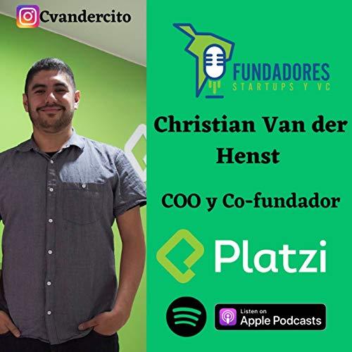 037: Christian Van der Henst   Platzi   Nunca Pares de Aprender Podcast By  cover art