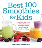 Best 100 Smoothies for Kids: Incredibly Nutritious and Totally Delicious No-Sugar-Added Smoothies...