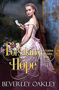 Forsaking Hope (Fair Cyprians of London Book 2) by [Beverley Oakley]
