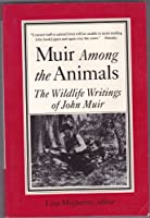 Muir Among the Animals: The Wildlife Writings of John Muir 0871566079 Book Cover