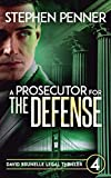 A Prosecutor for the Defense: David Brunelle Legal Thrillers Book 4 (David Brunelle Legal Thriller Series)