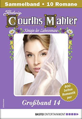 Hedwig Courths-Mahler Großband 14 - Sammelband: 10 Liebesromane in einem Sammelband