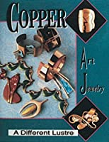 Copper Art Jewelry: A Different Luster