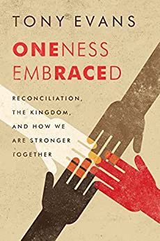 Oneness Embraced: Reconciliation, the Kingdom, and How We are Stronger Together by [Tony Evans]