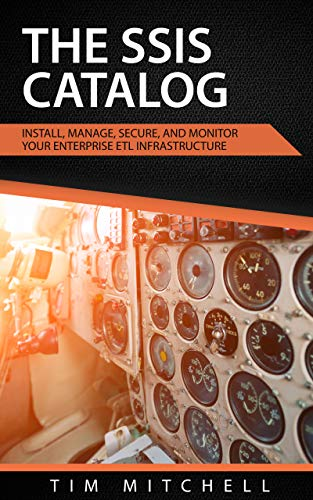 The SSIS Catalog: Install, Manage, Secure, and Monitor your Enterprise ETL Infrastructure (English Edition)