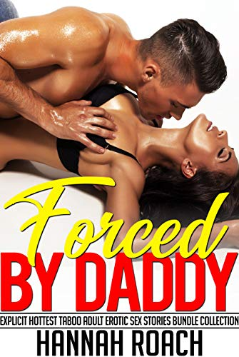 Forced by Daddy — Explicit Hottest Taboo Adult Erotic Sex Stories Bundle Collection