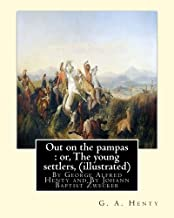 Out on the pampas : or, The young settlers, By G. A. Henty (illustrated): By Johann Baptist Zwecker (1814–1876) was a German artist who illustrated books and magazines in the nineteenth century.