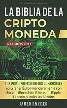 La Biblia de las criptomonedas: 4 libros en 1: los mejores secretos comerciales para el éxito financiero con Bitcoin, Blockchain Ethereum, Ripple, Litecoin y todas las Altcoins