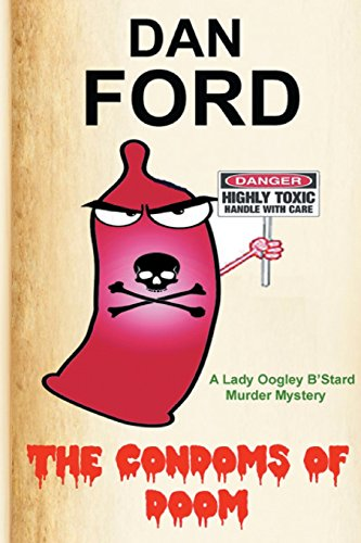The Condoms Of Doom: A Lady Oogley B'Stard Murder Mystery