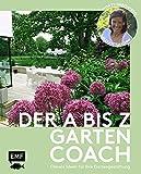 Der A bis Z-Gartencoach – Von TV-Gartenprofi Alexandra Lehne: Clevere Ideen für deine Gartengestaltung: Bepflanzung, Nutzgarten, Sichtschutz, Terrasse, Wasser und vieles mehr