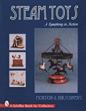 Steam Toys: A Symphony in Motion (Schiffer Book for Collectors)