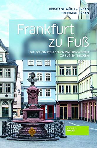 Frankfurt zu Fuß - Die schönsten Sehenswürdigkeiten zu Fuß entdecken. 8. Auflage. Reiseführer. Stadtführer. Einkaufen, Architektur, Museen, Natur.